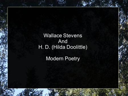 Wallace Stevens And H. D. (Hilda Doolittle) Modern Poetry.