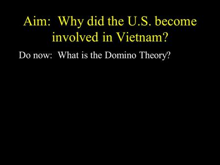 Aim: Why did the U.S. become involved in Vietnam? Do now: What is the Domino Theory?