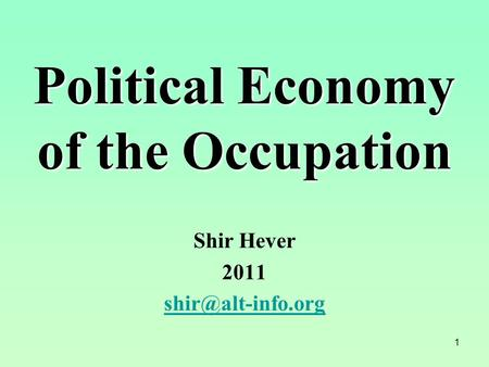 1 Political Economy of the Occupation Shir Hever 2011