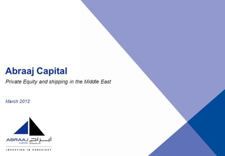 March 2012 Abraaj Capital Private Equity and shipping in the Middle East.