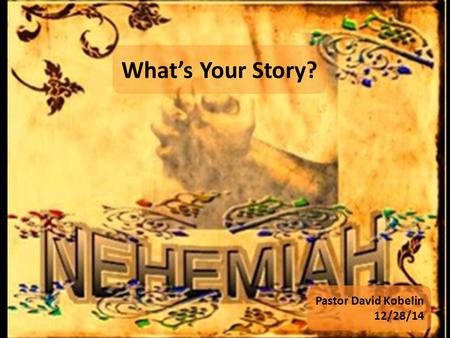 What's Your Story? Pastor David Kobelin 12/28/14.