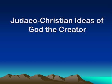 Judaeo-Christian Ideas of God the Creator. Christians believe that the world was created by God. Traditionally, their ideas about creation created were.