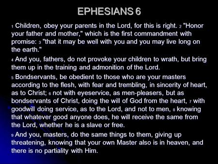 EPHESIANS 6 1 Children, obey your parents in the Lord, for this is right. 2 Honor your father and mother, which is the first commandment with promise: