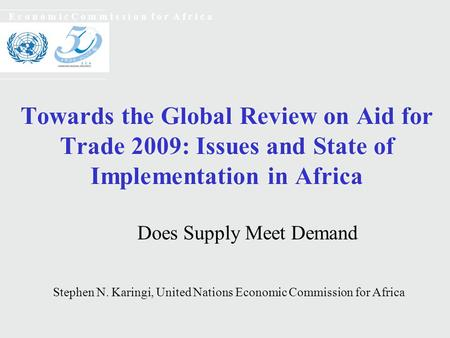 Towards the Global Review on Aid for Trade 2009: Issues and State of Implementation in Africa E c o n o m i c C o m m i s s i o n f o r A f r i c a Does.