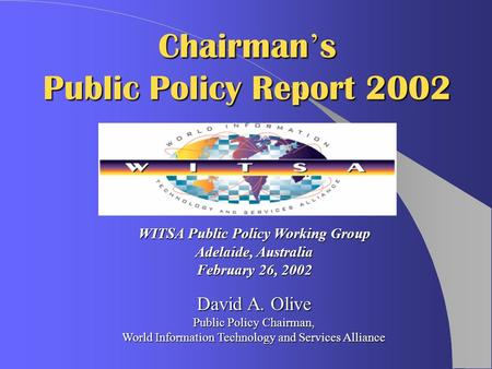 David A. Olive Public Policy Chairman, World Information Technology and Services Alliance WITSA Public Policy Working Group Adelaide, Australia February.