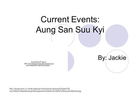 Current Events: Aung San Suu Kyi By: Jackie  suu%20kyi%20addressing%20supporters%20before%20her%20house%20arrest.jpg.