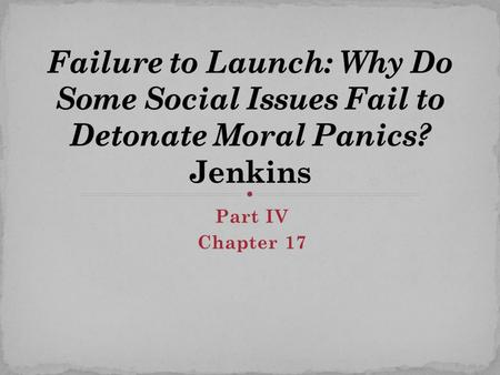 Part IV Chapter 17. Societies appear to be subject to periods of moral panic – where a condition, episode, person, or group of persons emerges to become.