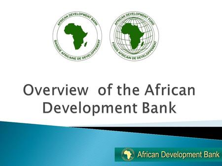  AfDB is a regional multilateral Development finance institution comprised of African Development Bank (ADB), the African Development Fund (ADF) and.