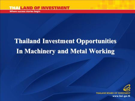Thailand Investment Opportunities In Machinery and Metal Working.