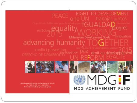 MDG-F Background Agreement signed between Spain and UNDP on 18 December 2006 Euros 528 million (US$ 710 million) Four years Supporting UN efforts towards.