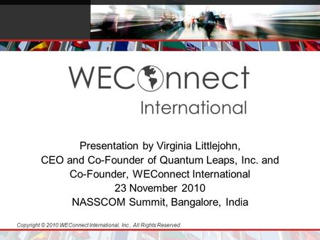 Copyright © 2010 WEConnect International, Inc., All Rights Reserved Presentation by Virginia Littlejohn, CEO and Co-Founder of Quantum Leaps, Inc. and.