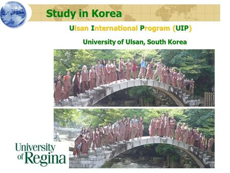 Study in Korea Study in Korea Ulsan International Program (UIP) Ulsan International Program (UIP) University of Ulsan, South Korea.