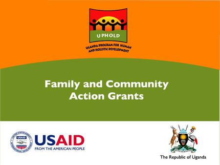Family and Community Action Grants In partnership with the Government of Uganda, the United States Agency for International Development (USAID), through.