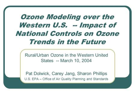 Ozone Modeling over the Western U.S. -- Impact of National Controls on Ozone Trends in the Future Rural/Urban Ozone in the Western United States -- March.