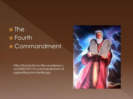  The  Fourth  Commandment  om/2007/07/10-commandments-of- supporting-your-family.jpg.