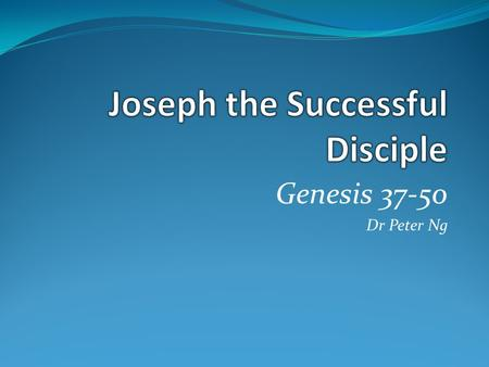 Genesis 37-50 Dr Peter Ng. Saved Israel and Egypt.