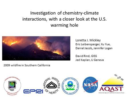 Investigation of chemistry-climate interactions, with a closer look at the U.S. warming hole Loretta J. Mickley Eric Leibensperger, Xu Yue, Daniel Jacob,