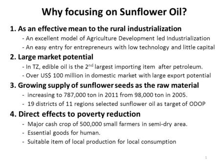 Why focusing on Sunflower Oil? 1. As an effective mean to the rural industrialization - An excellent model of Agriculture Development led Industrialization.