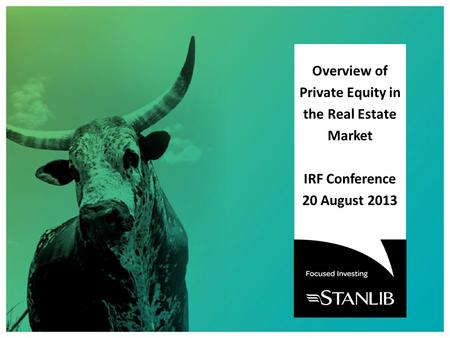 Overview of Private Equity <strong>in</strong> the Real Estate Market IRF Conference 20 August 2013.