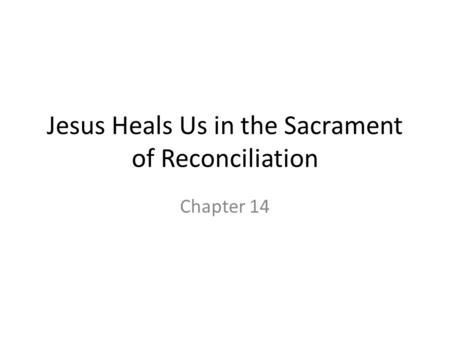Jesus Heals Us in the Sacrament of Reconciliation Chapter 14.