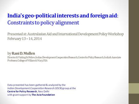 India's geo-political interests and foreign aid: Constraints to policy alignment Presented at: Australasian Aid and International Development Policy Workshop.