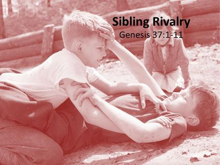 Sibling Rivalry Genesis 37:1-11. Conflict Between Brothers is a Central Theme In OT History.