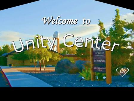 LoV Welcometo Welcome to Welcome to. LoV Unity Center is a spiritual community centered in God, fostering spiritual growth, inner strength, integrity.