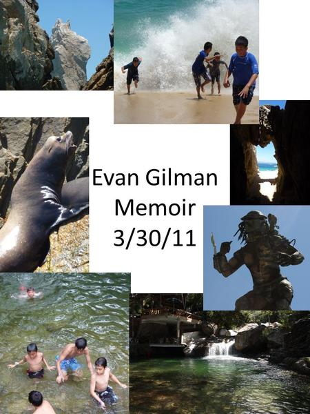 Evan Gilman Memoir 3/30/11. I have the most fun and happiness when I am with people I care about. A good example of that was when I went on a cruise last.