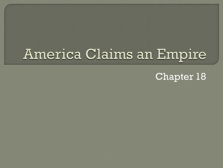 Chapter 18.  Imperialism: Policy in which stronger nations extend their economic, political, or military control over weaker territories  Why Imperialism?