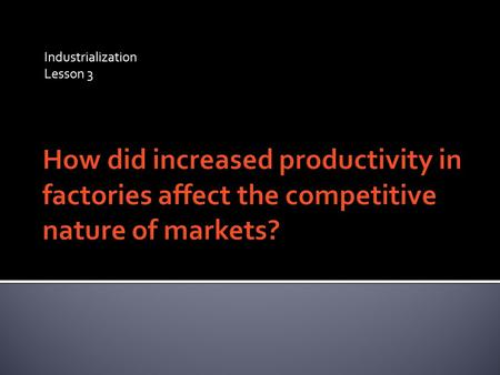 Industrialization Lesson 3.  What determines Productivity?  Resources  Transportation  Public Policy  Technology.