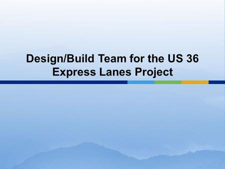 Design/Build Team for the US 36 Express Lanes Project.