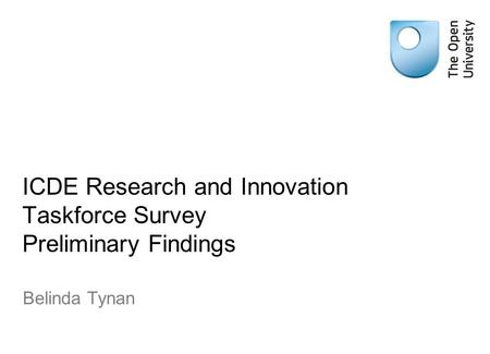 ICDE Research and Innovation Taskforce Survey Preliminary Findings Belinda Tynan.