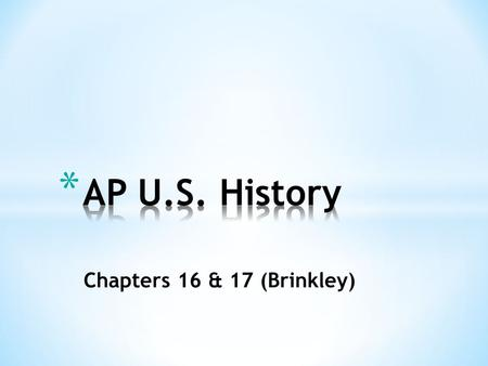 Chapters 16 & 17 (Brinkley). * AGENDA * Bell Ringer – Write down on a separate sheet of paper * Welcome back & welcome Mr. Wille! * Website resources.
