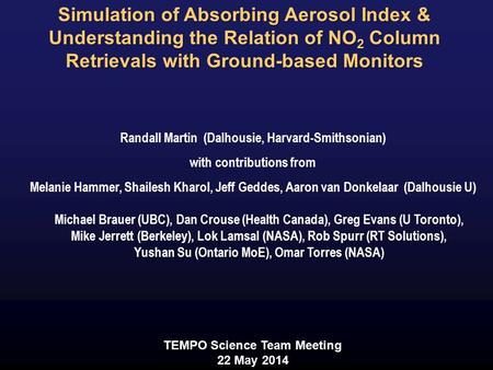 Simulation of Absorbing Aerosol Index & Understanding the Relation of NO 2 Column Retrievals with Ground-based Monitors Randall Martin (Dalhousie, Harvard-Smithsonian)
