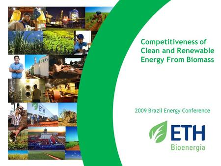 2020 Competitiveness of Clean and Renewable Energy From Biomass 2009 Brazil Energy Conference.