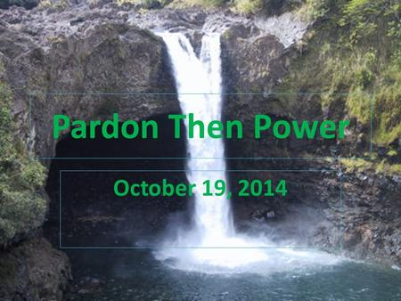 Pardon Then Power October 19, 2014.