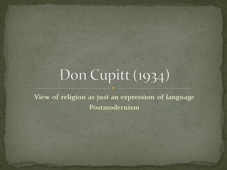 View of religion as just an expression of language Postmodernism.