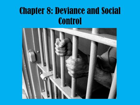 Chapter 8: Deviance and Social Control. What is Social Control? Each group, culture, subculture, etc., has a system of norms and values Social control.