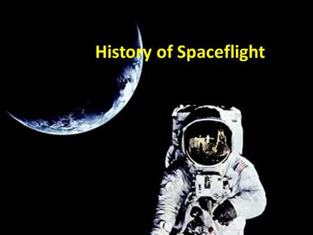 History of Spaceflight. First documented attempt at spaceflight in 1500 in China Wan Hu (China) Fireworks (rockets) strapped to chair.