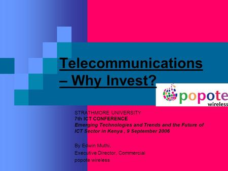 Telecommunications – Why Invest? STRATHMORE UNIVERSITY 7th ICT CONFERENCE Emerging Technologies and Trends and the Future of ICT Sector in Kenya, 9 September.