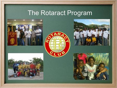 The Rotaract Program,. ● What is the Rotaract program? ● How does a Rotary Club benefit from sponsoring a Rotaract Club? ● What are a Rotary Club's obligations.