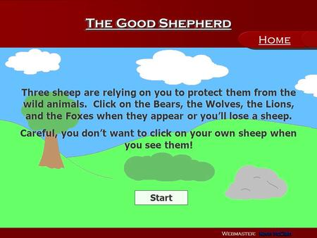 The Good Shepherd Webmaster: Kevin McClain Kevin McClain Kevin McClain Kevin McClain Three sheep are relying on you to protect them from the wild animals.
