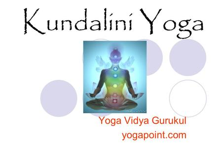 Kundalini Yoga Yoga Vidya Gurukul yogapoint.com. Kundalini Energy? Higher Prana 3 & ½ coiled serpent Dormant energy Huge potential for body and mind.