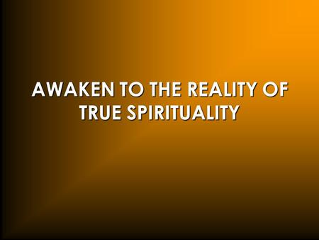 AWAKEN TO THE REALITY OF TRUE SPIRITUALITY. Satanism.