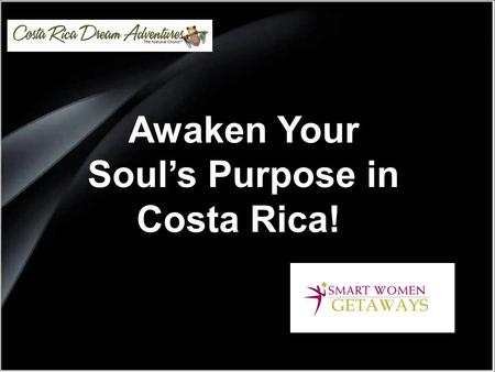 Awaken Your Soul's Purpose in Costa Rica!. Welcome to Costa Rica! On the heart of America, a small country with an exotic beauty is waiting for you to.