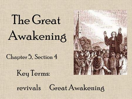 The Great Awakening Chapter 5, Section 4 Key Terms: revivals Great Awakening.