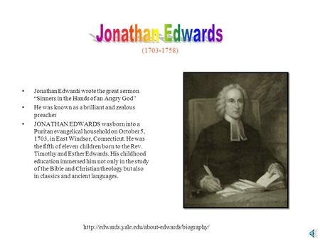 "(1703-1758) Jonathan Edwards wrote the great sermon ""Sinners in the Hands of an Angry God"" He was known as a brilliant and zealous preacher JONATHAN EDWARDS."