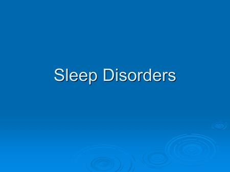 Sleep Disorders. Two Major Categories*  Dyssomnias  Parasomnias * This classification system is similar to that used by the American Sleep Disorders.