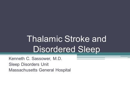 Thalamic Stroke and Disordered Sleep Kenneth C. Sassower, M.D. Sleep Disorders Unit Massachusetts General Hospital.