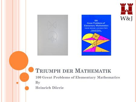 T RIUMPH DER M ATHEMATIK 100 Great Problems of Elementary Mathematics By Heinrich Dörrie.